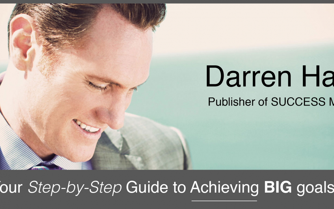 Darren Hardy's Step-by-Step Guide To Achieving Big Goals